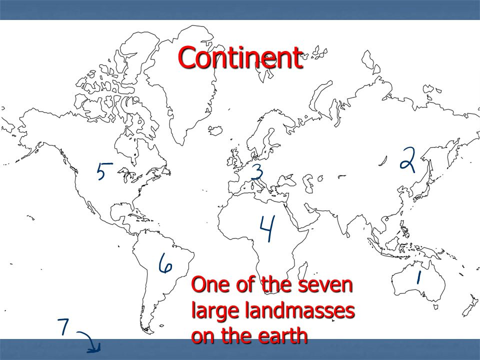 Continent One of the seven large landmasses on the earth
