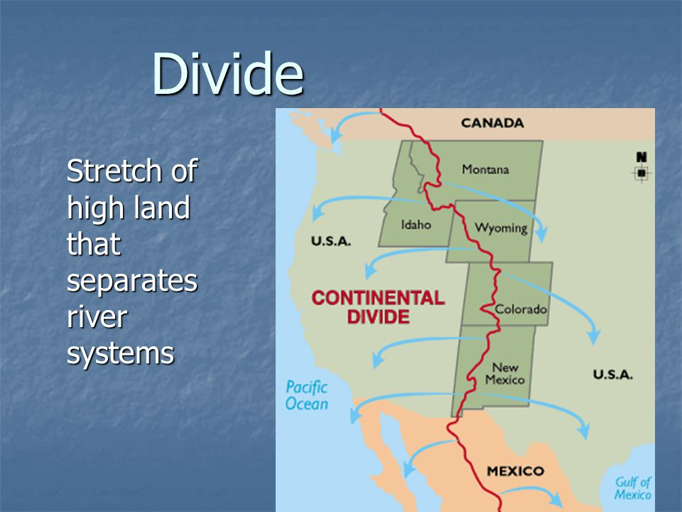Divide Stretch of high land that separates river systems