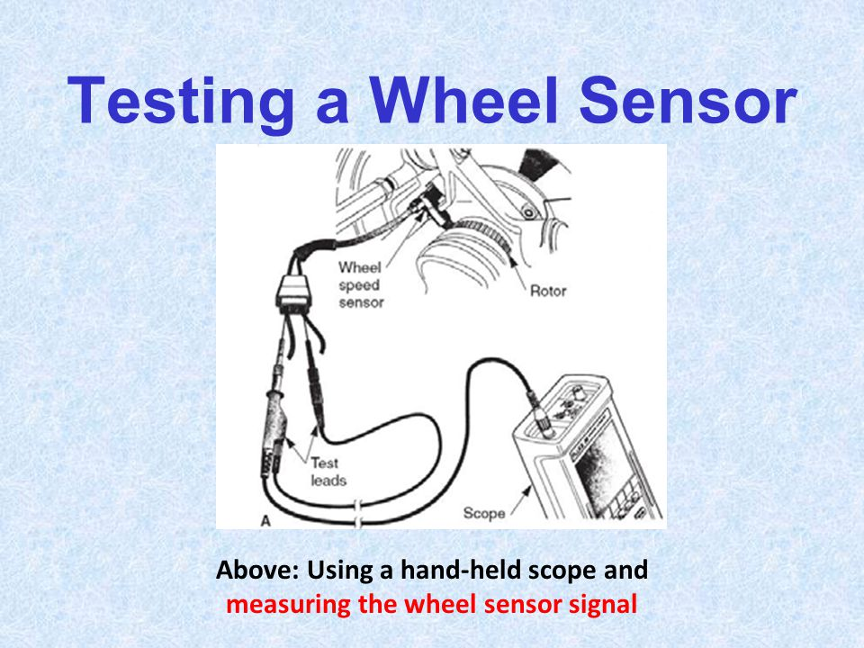 Above: Using a hand-held scope and measuring the wheel sensor signal