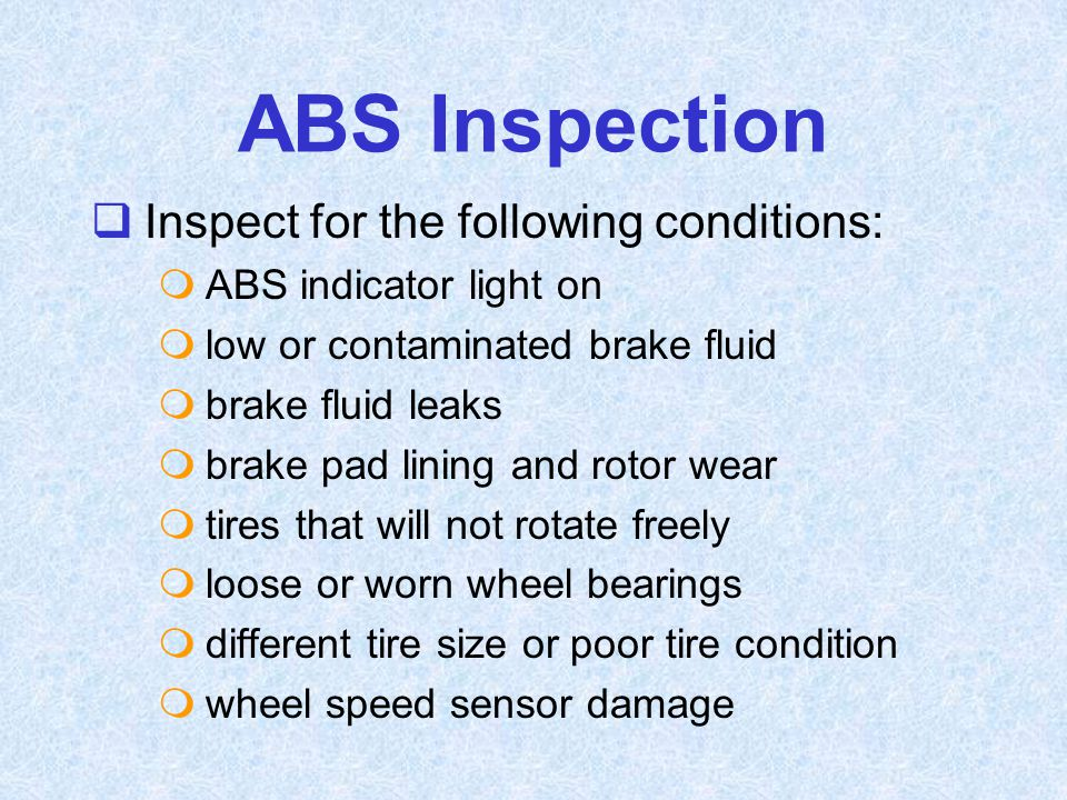 ABS Inspection Inspect for the following conditions: