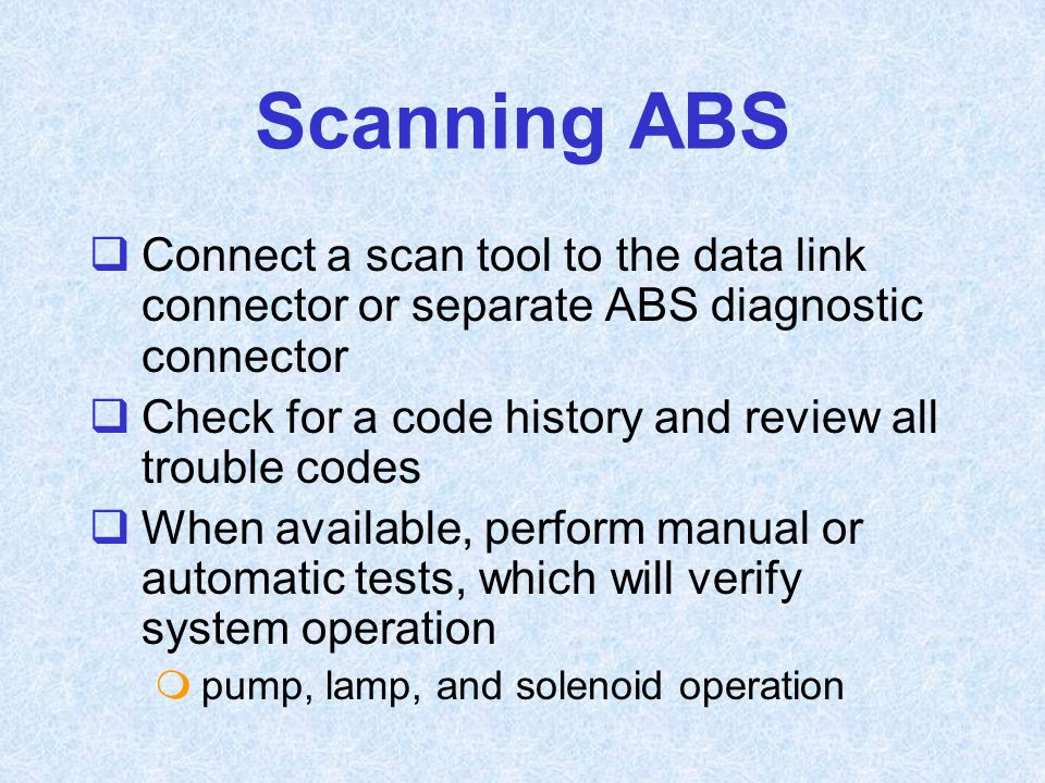Scanning ABS Connect a scan tool to the data link connector or separate ABS diagnostic connector.