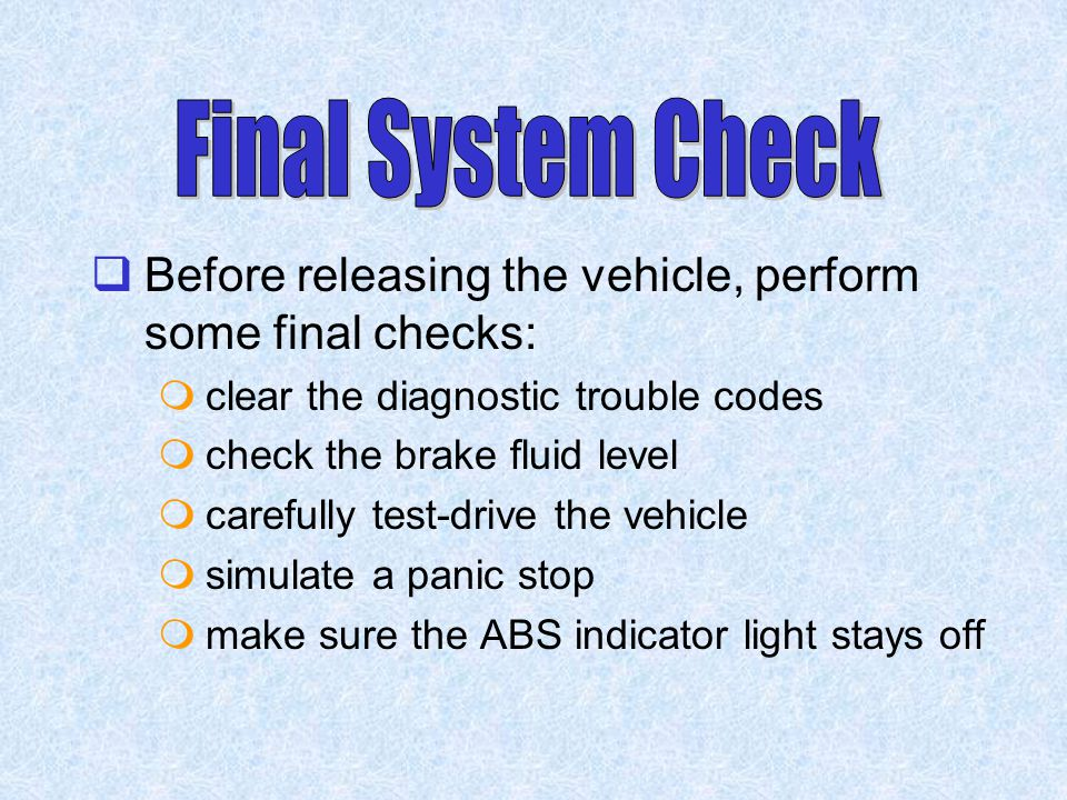 Final System Check Before releasing the vehicle, perform some final checks: clear the diagnostic trouble codes.