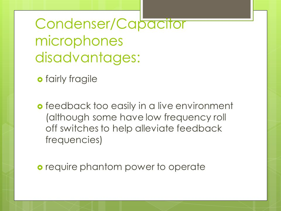 Condenser/Capacitor microphones disadvantages: