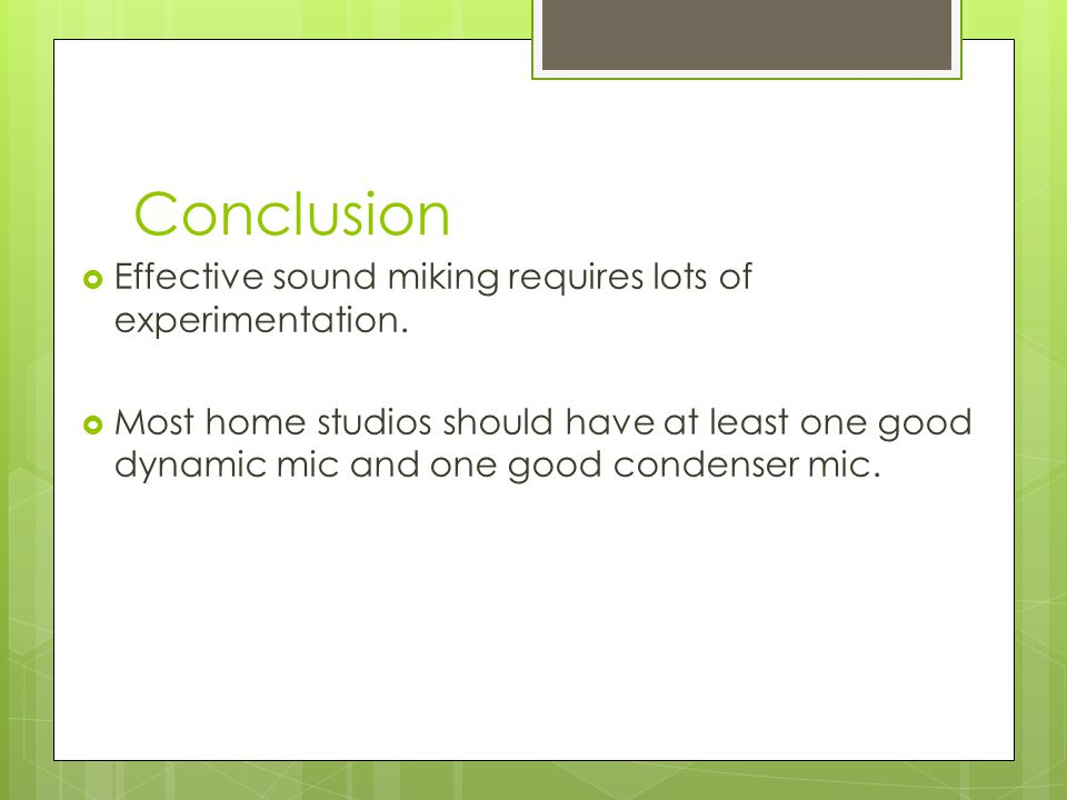 Conclusion Effective sound miking requires lots of experimentation.