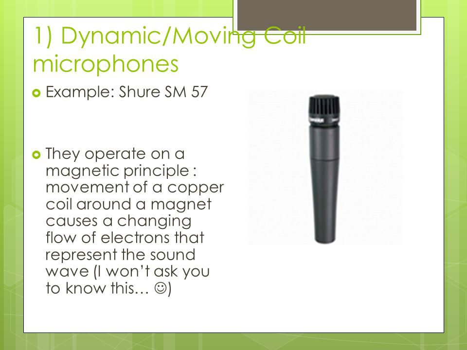 1) Dynamic/Moving Coil microphones