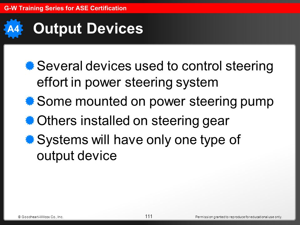 Output Devices Several devices used to control steering effort in power steering system. Some mounted on power steering pump.