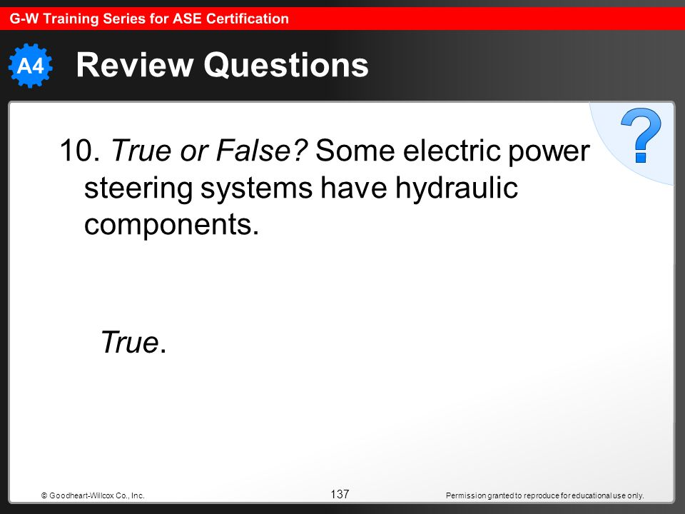 Review Questions 10. True or False Some electric power steering systems have hydraulic components.