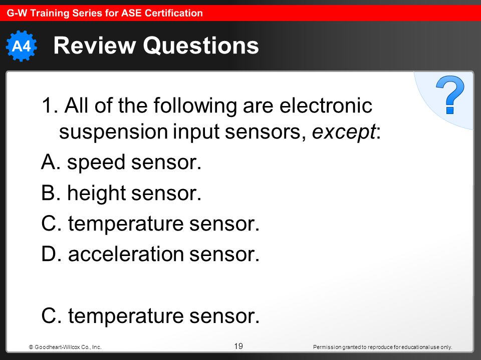Review Questions 1. All of the following are electronic suspension input sensors, except: A. speed sensor.