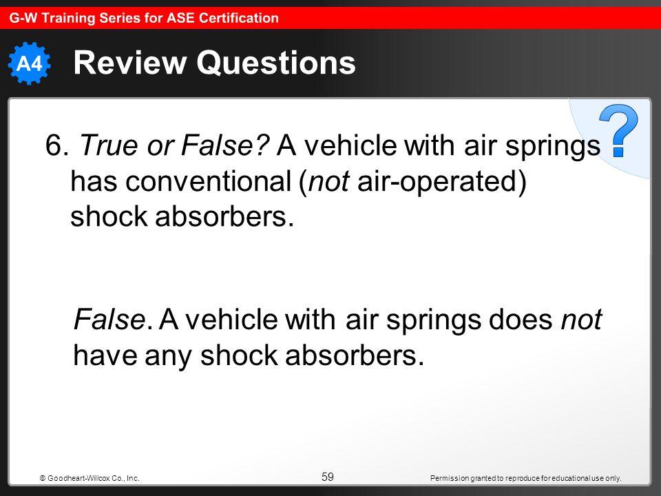Review Questions 6. True or False A vehicle with air springs has conventional (not air-operated) shock absorbers.