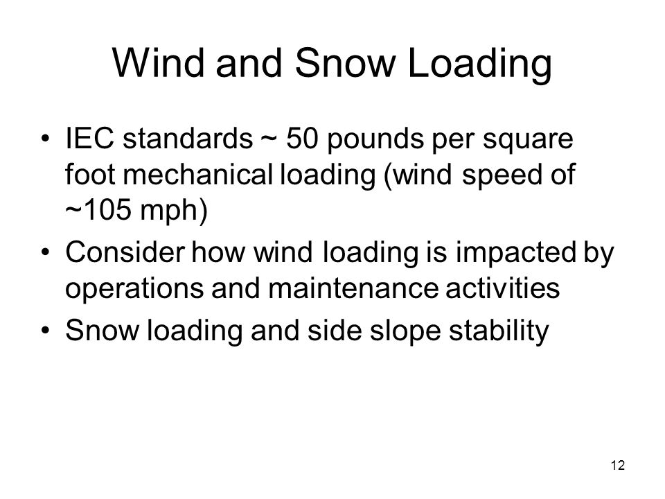 Wind and Snow Loading IEC standards ~ 50 pounds per square foot mechanical loading (wind speed of ~105 mph)
