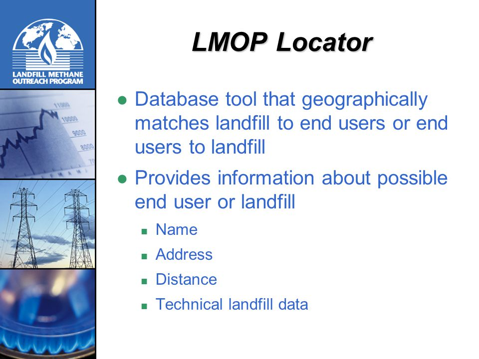 LMOP Locator Database tool that geographically matches landfill to end users or end users to landfill.