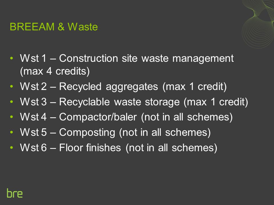 BREEAM & Waste Wst 1 – Construction site waste management (max 4 credits) Wst 2 – Recycled aggregates (max 1 credit)