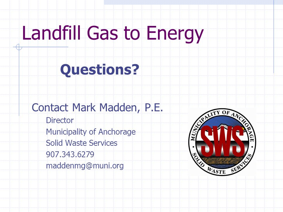 Landfill Gas to Energy Questions Contact Mark Madden, P.E. Director