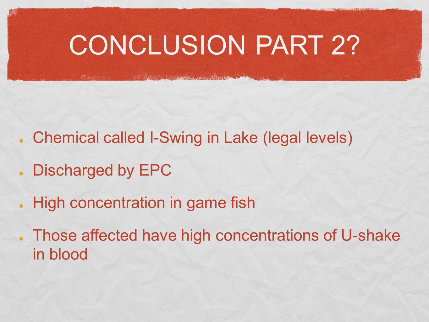 CONCLUSION PART 2 Chemical called I-Swing in Lake (legal levels)