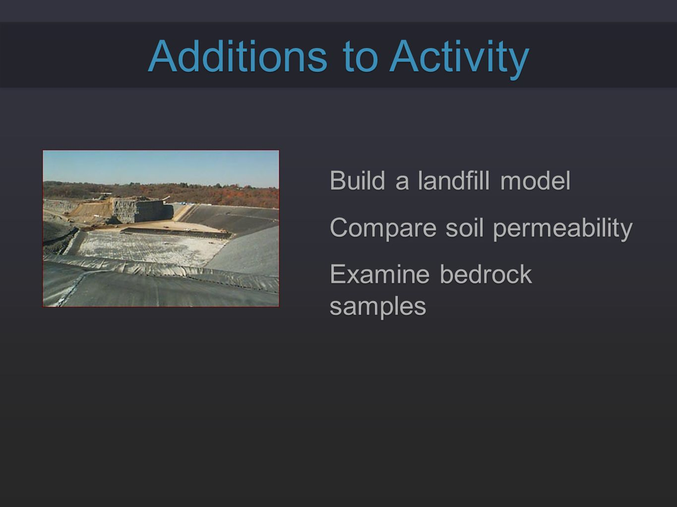 Additions to Activity Build a landfill model Compare soil permeability