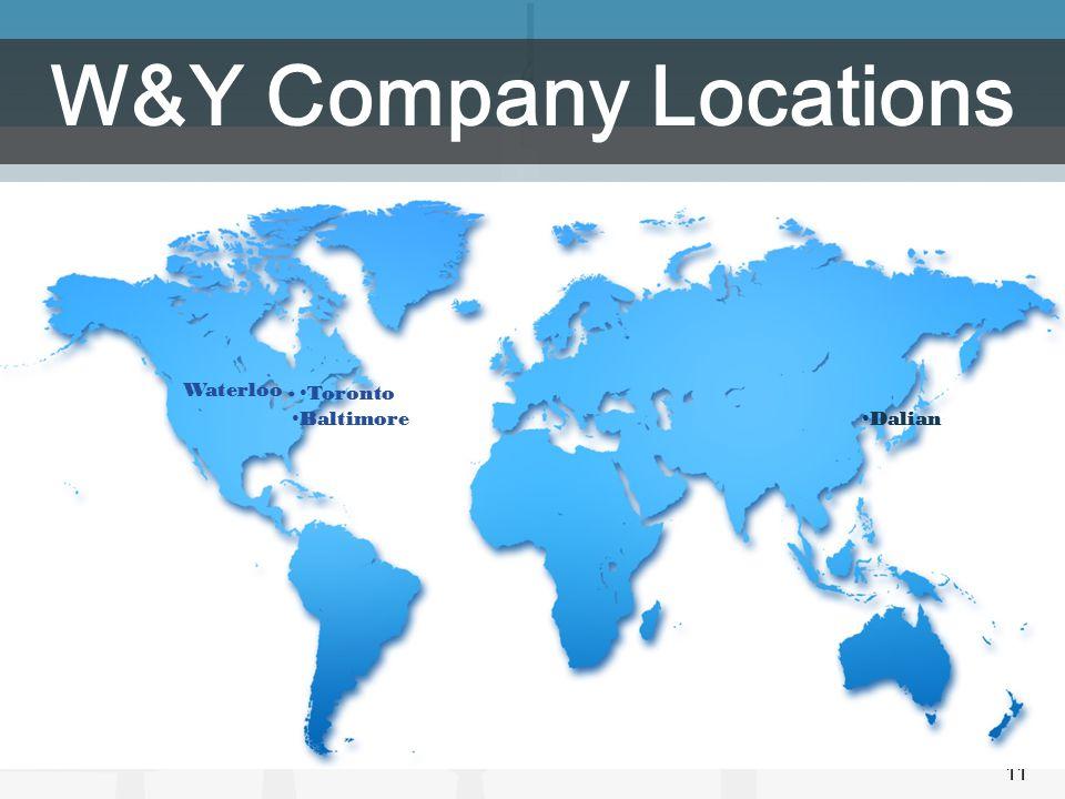 W&Y Company Locations Waterloo . Toronto Baltimore Dalian