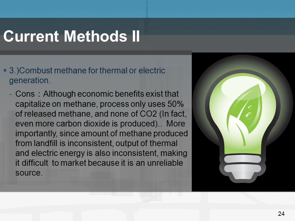 Current Methods II 3.)Combust methane for thermal or electric generation.