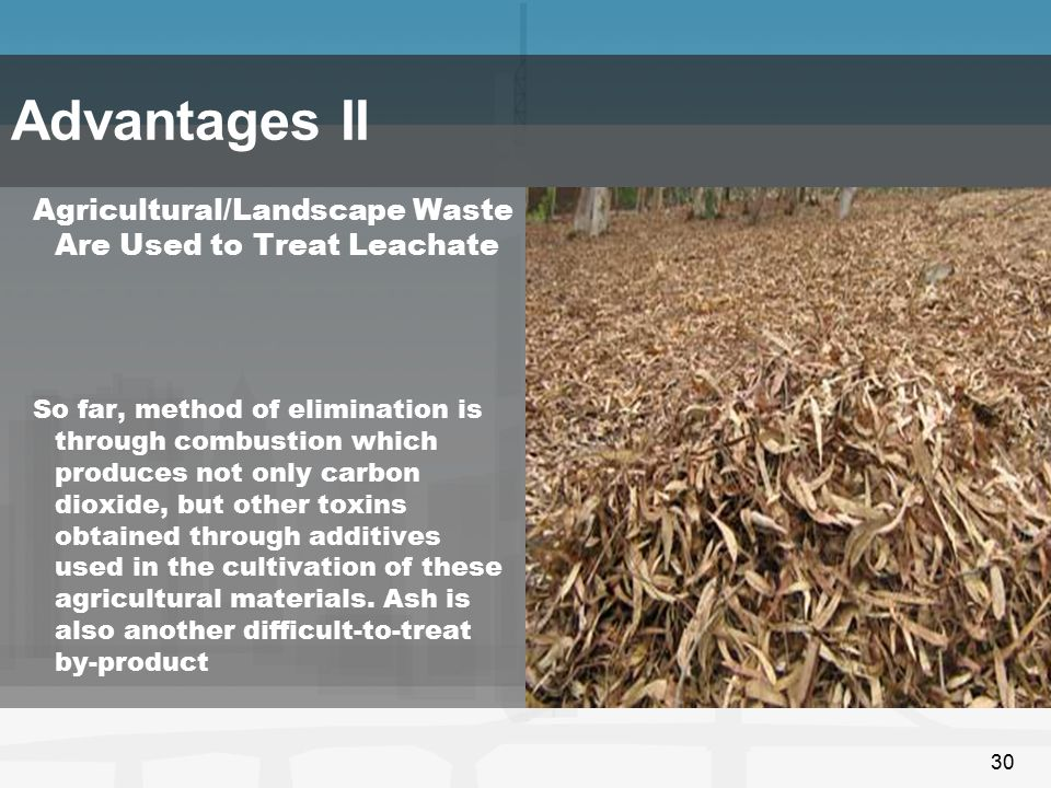 Advantages II Agricultural/Landscape Waste Are Used to Treat Leachate