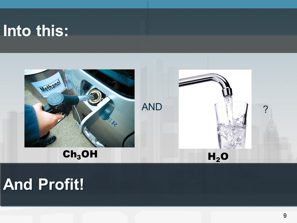 Into this: AND Ch3OH H2O And Profit!