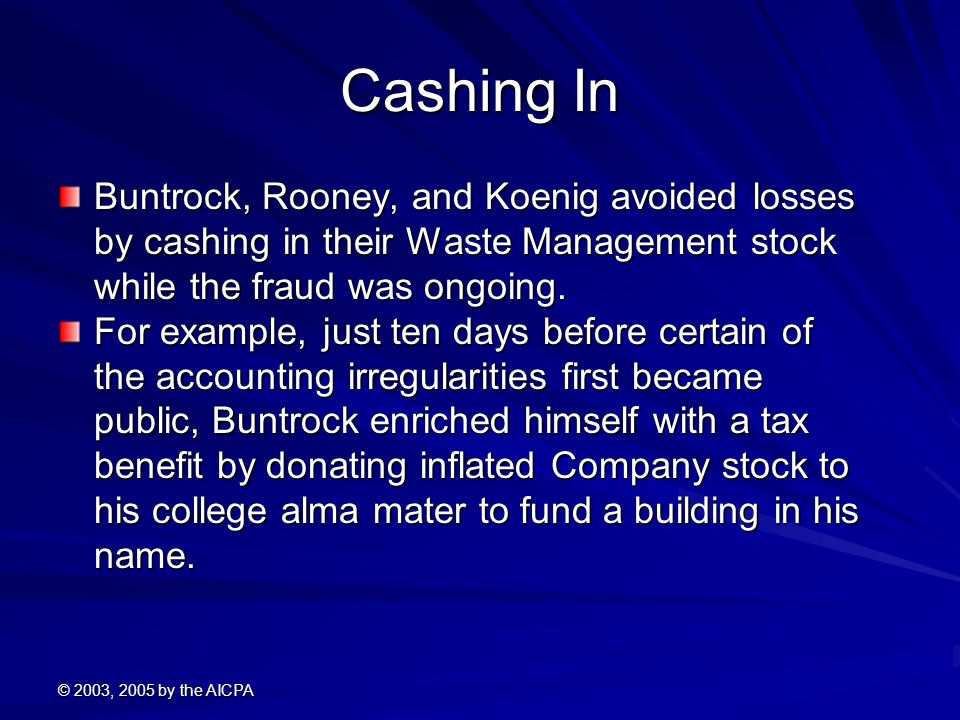 Cashing In Buntrock, Rooney, and Koenig avoided losses by cashing in their Waste Management stock while the fraud was ongoing.