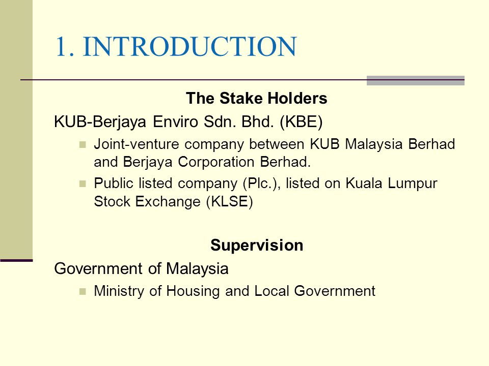 1. INTRODUCTION The Stake Holders KUB-Berjaya Enviro Sdn. Bhd. (KBE)