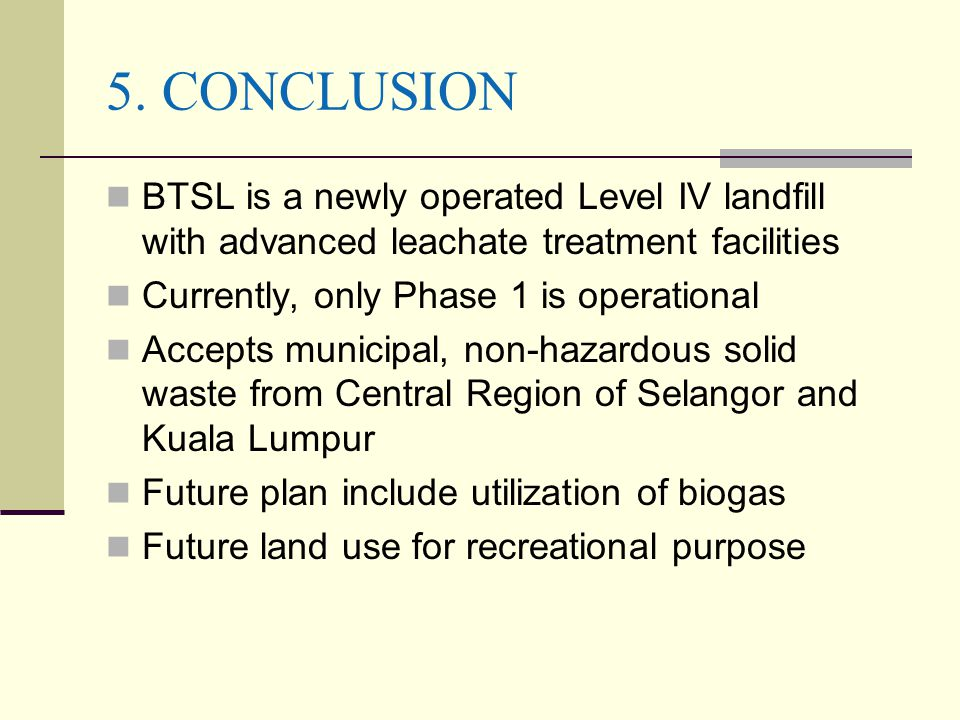 5. CONCLUSION BTSL is a newly operated Level IV landfill with advanced leachate treatment facilities.