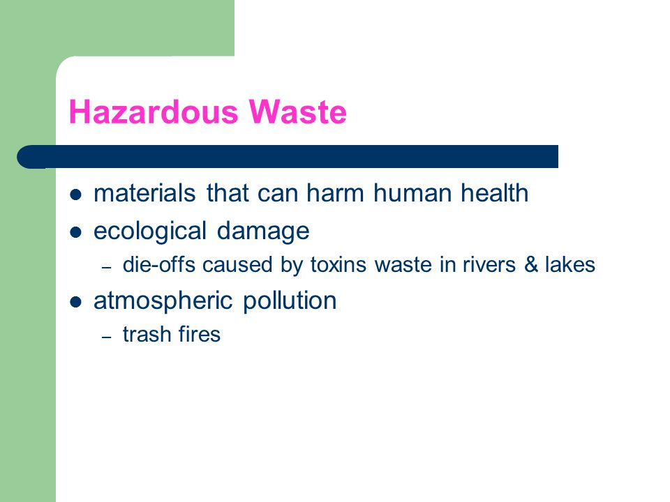 Hazardous Waste materials that can harm human health ecological damage