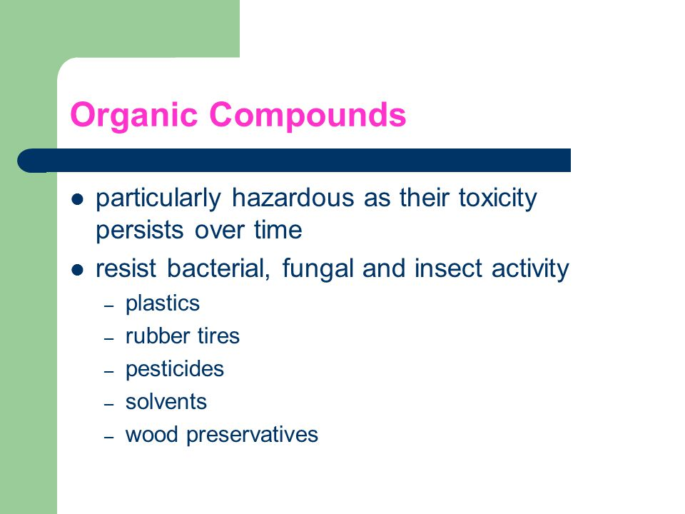 Organic Compounds particularly hazardous as their toxicity persists over time. resist bacterial, fungal and insect activity.