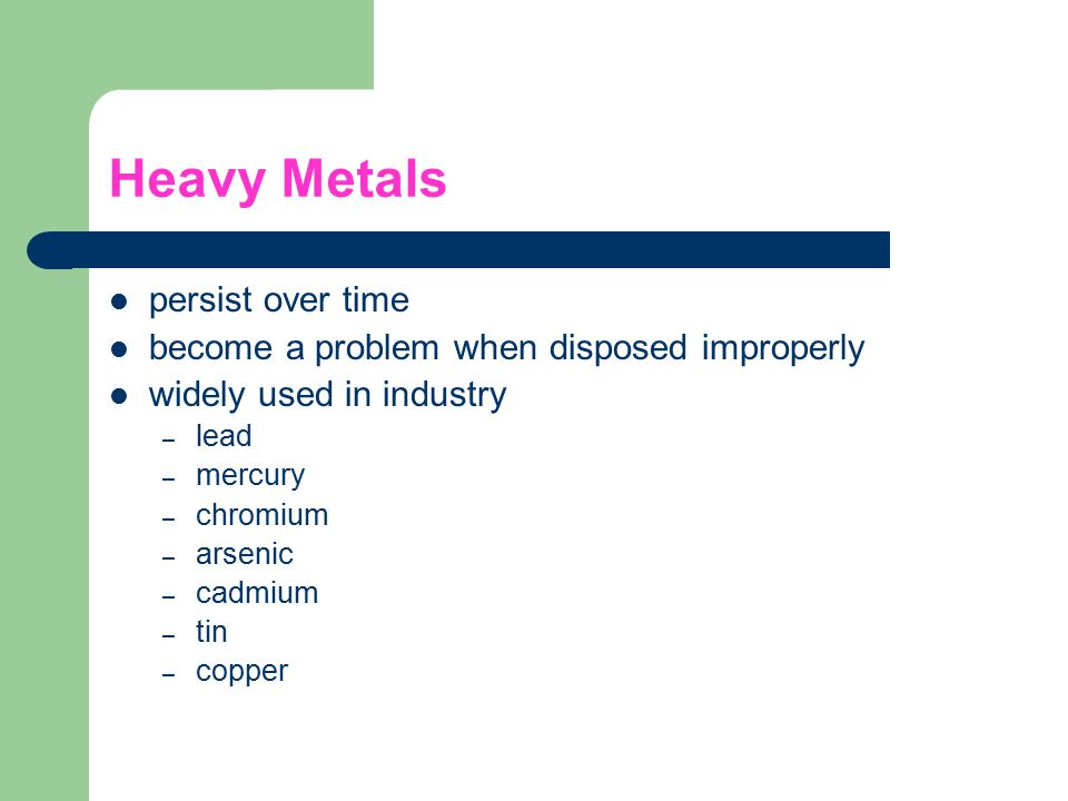 Heavy Metals persist over time