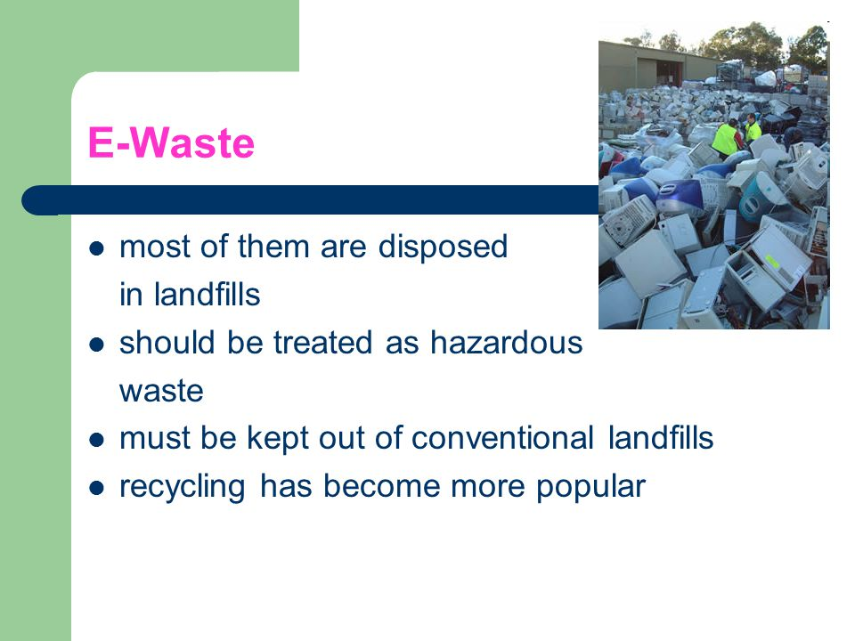 E-Waste most of them are disposed in landfills