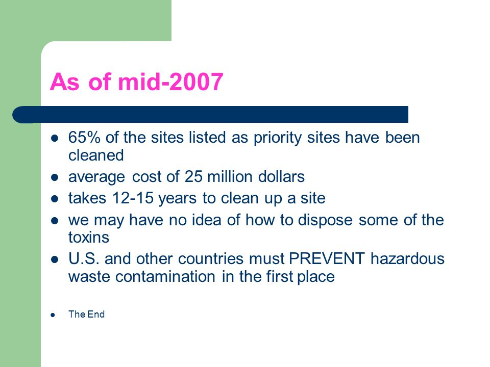 As of mid-2007 65% of the sites listed as priority sites have been cleaned. average cost of 25 million dollars.