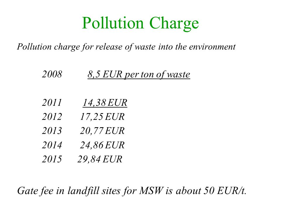 Pollution Charge Gate fee in landfill sites for MSW is about 50 EUR/t.