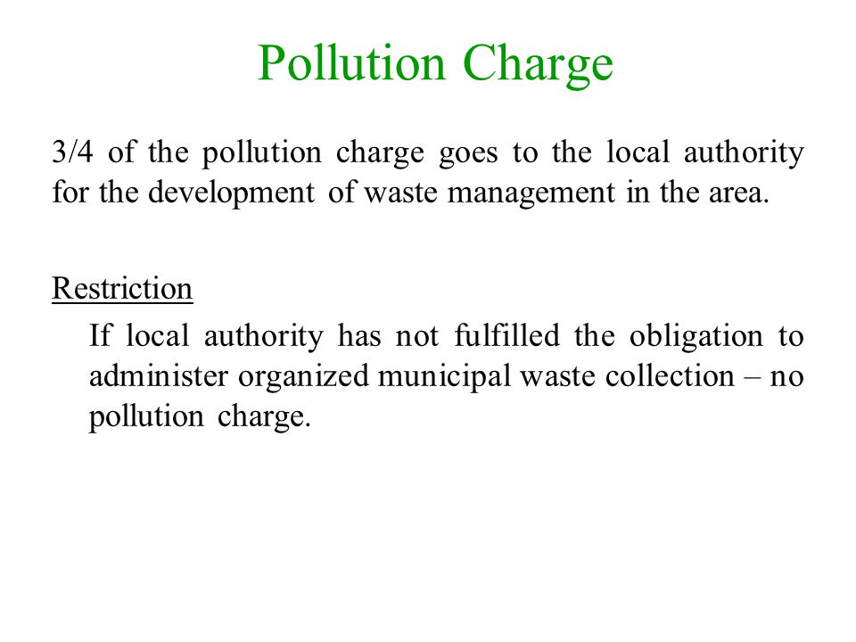 Pollution Charge 3/4 of the pollution charge goes to the local authority for the development of waste management in the area.