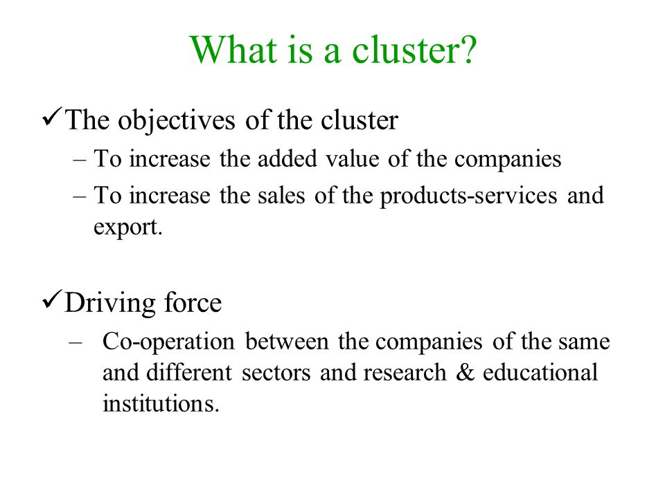 What is a cluster The objectives of the cluster Driving force