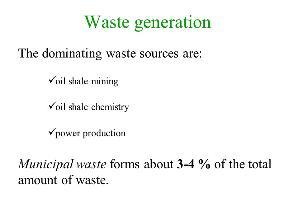 Waste generation The dominating waste sources are: