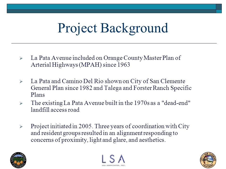 Project Background La Pata Avenue included on Orange County Master Plan of Arterial Highways (MPAH) since 1963.