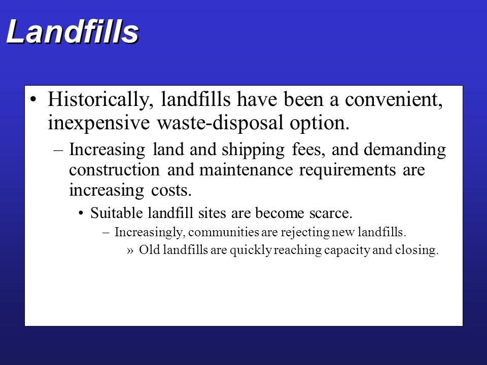 Landfills Historically, landfills have been a convenient, inexpensive waste-disposal option.