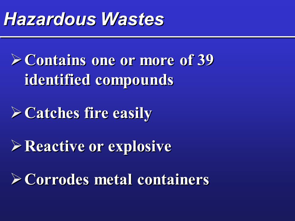 Hazardous Wastes Contains one or more of 39 identified compounds