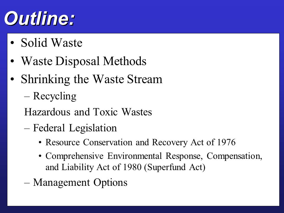 Outline: Solid Waste Waste Disposal Methods Shrinking the Waste Stream