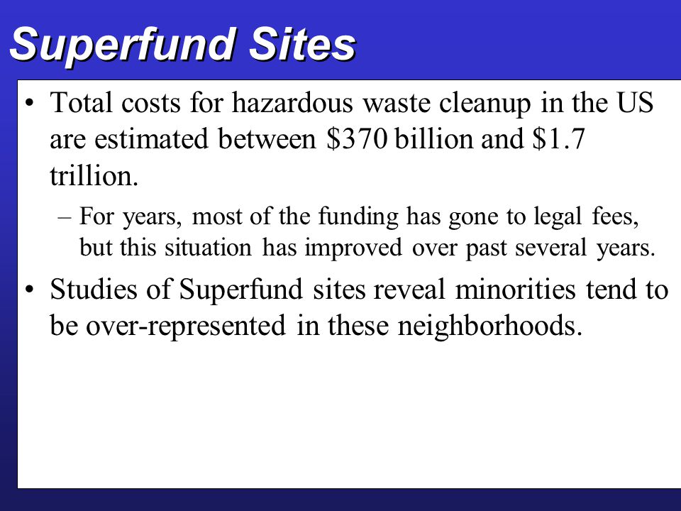 Superfund Sites Total costs for hazardous waste cleanup in the US are estimated between $370 billion and $1.7 trillion.