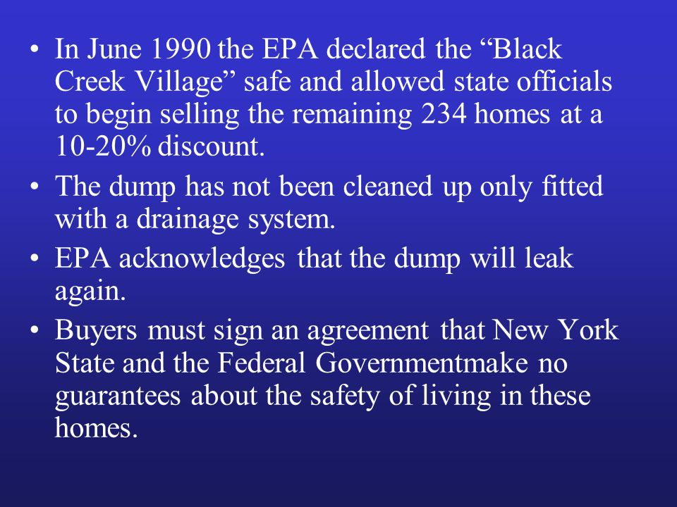 In June 1990 the EPA declared the Black Creek Village safe and allowed state officials to begin selling the remaining 234 homes at a 10-20% discount.