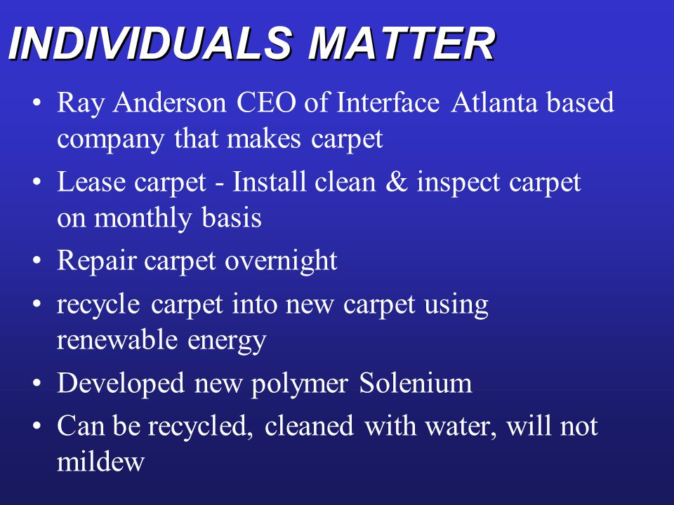 INDIVIDUALS MATTER Ray Anderson CEO of Interface Atlanta based company that makes carpet.