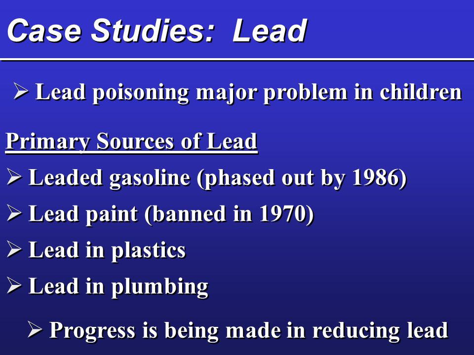Case Studies: Lead Lead poisoning major problem in children