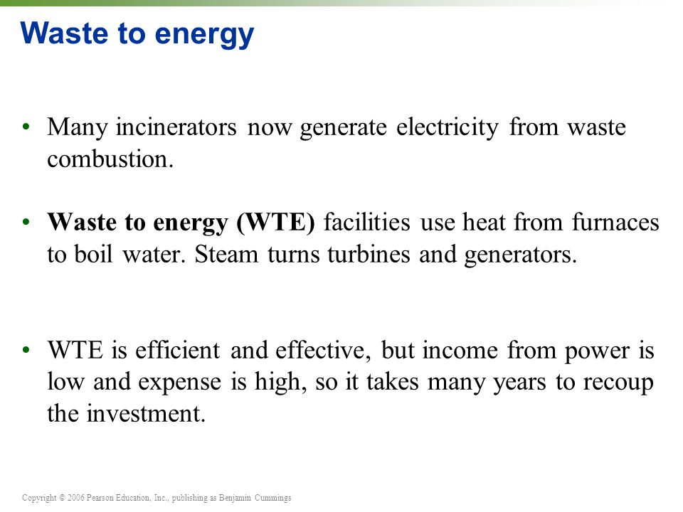 Waste to energy Many incinerators now generate electricity from waste combustion.