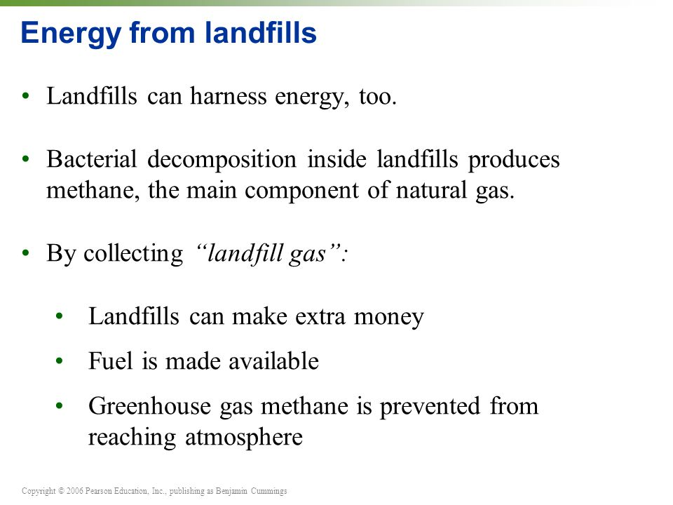 Energy from landfills Landfills can harness energy, too.