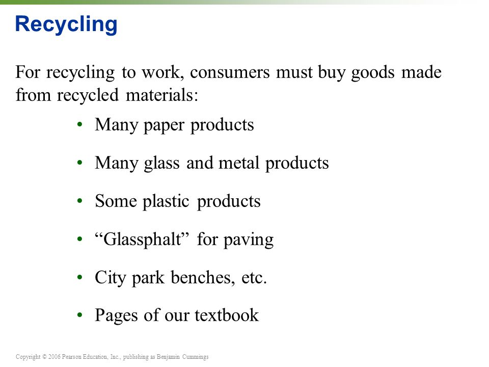 Recycling For recycling to work, consumers must buy goods made from recycled materials: • Many paper products.