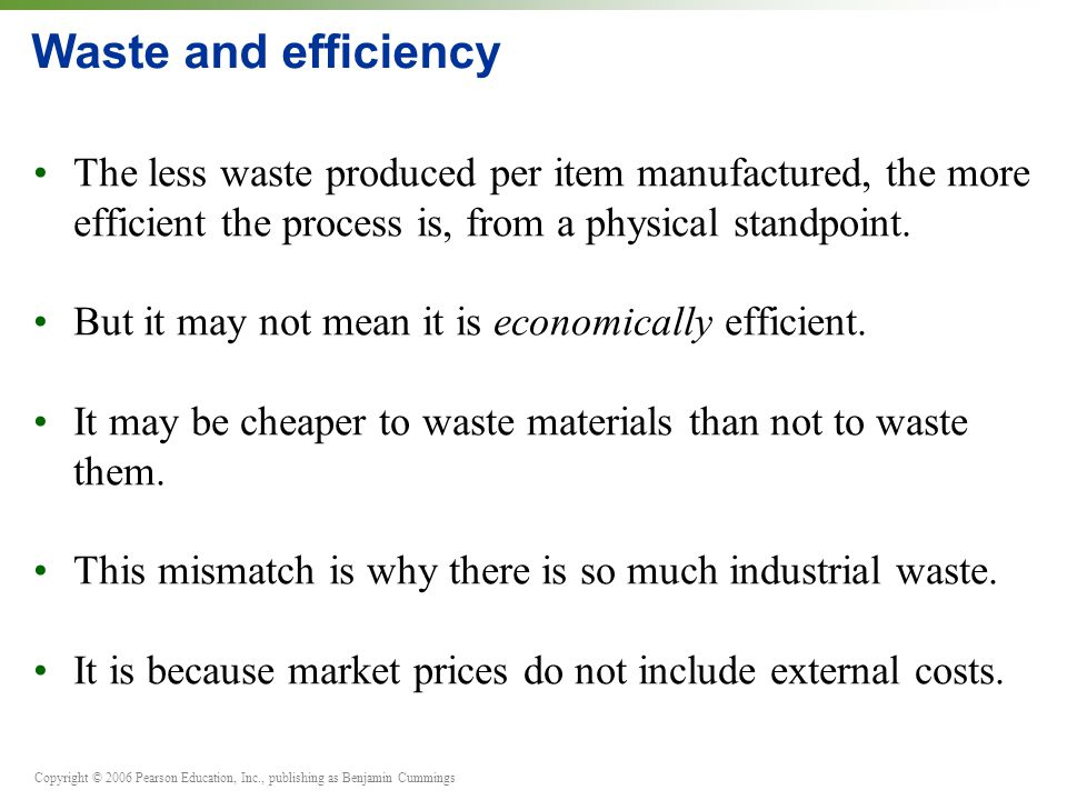 Waste and efficiency The less waste produced per item manufactured, the more efficient the process is, from a physical standpoint.