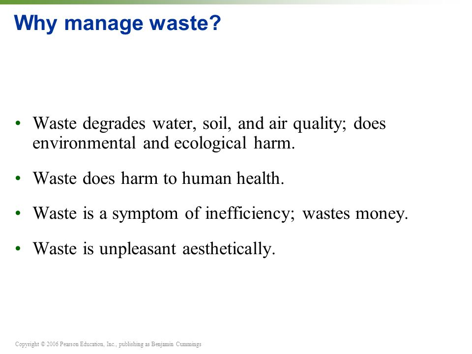 Why manage waste Waste degrades water, soil, and air quality; does environmental and ecological harm.