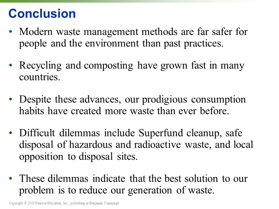 Conclusion Modern waste management methods are far safer for people and the environment than past practices.