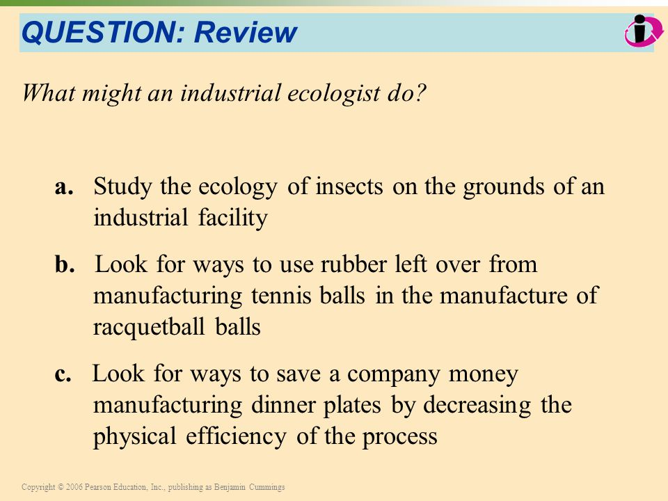 QUESTION: Review What might an industrial ecologist do